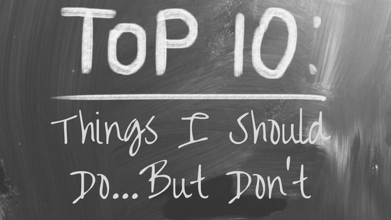 01-Top 10_ Things I Should Do...But Don't